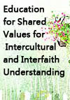 Education for Shared Values for Intercultural and Interfaith Understanding: Reflections and Proposals for Action