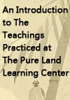 An Introduction to The Teachings Practiced at The Pure Land Learning Center
