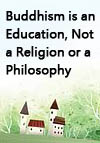 Buddhism is an Education, Not a Religion or a Philosophy