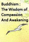 Buddhism: The Wisdom of Compassion And Awakening