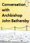Conversation with Archbishop John Bathersby