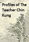 Profiles of The Teacher Chin Kung